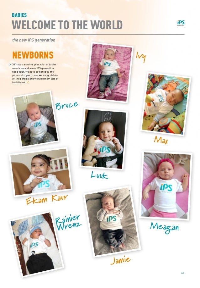 41 BABIES the new iPS generation WELCOME TO THE WORLD NEWBORNS 2014 was a fruitful year. A lot of babies were born and a n...
