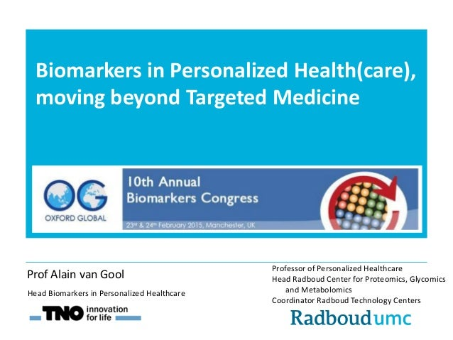 Biomarkers in Personalized Health(care), moving beyond Targeted Medicine Professor of Personalized Healthcare Head Radboud...