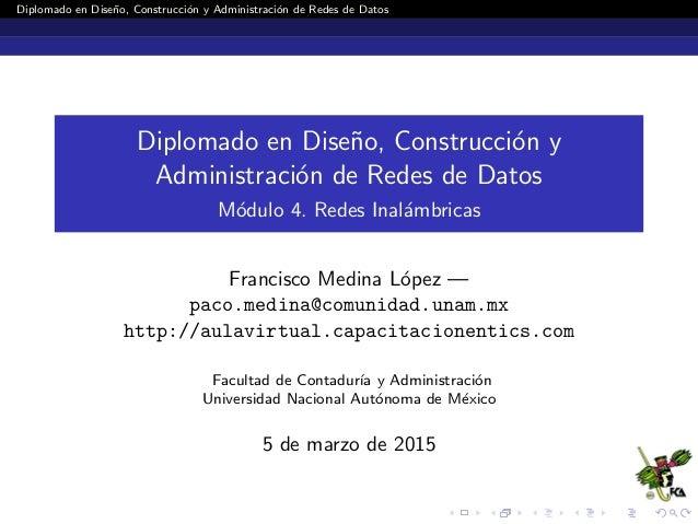 Diplomado en Dise˜no, Construcci´on y Administraci´on de Redes de Datos Diplomado en Dise˜no, Construcci´on y Administraci...