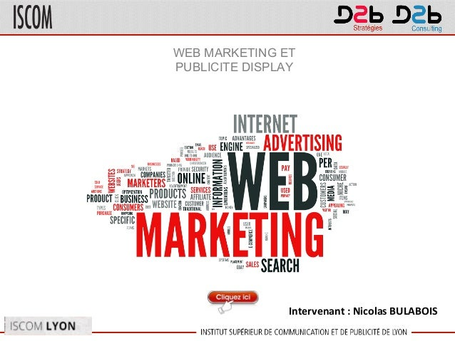 Intervenant : Nicolas BULABOIS WEB MARKETING ET PUBLICITE DISPLAY