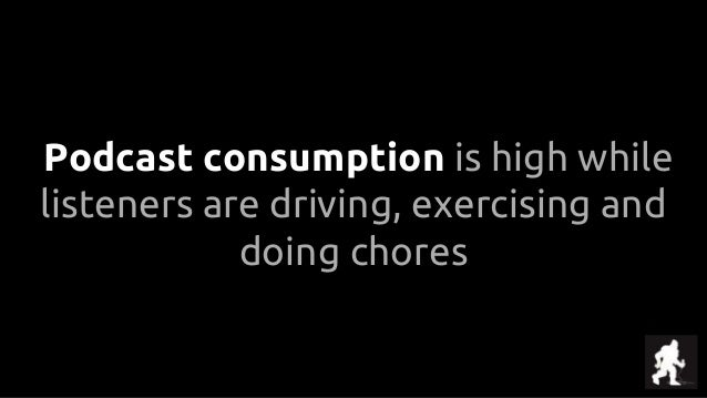 Podcast consumption is high while listeners are driving, exercising and doing chores