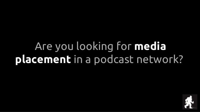 Are you looking for media placement in a podcast network?