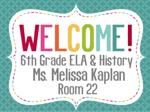 WELCOME! Ms. Melissa Kaplan Room 22 6th Grade ELA & History