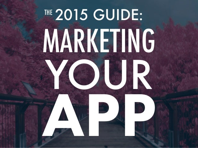 2015 GUIDE: MARKETING YOUR THE APP