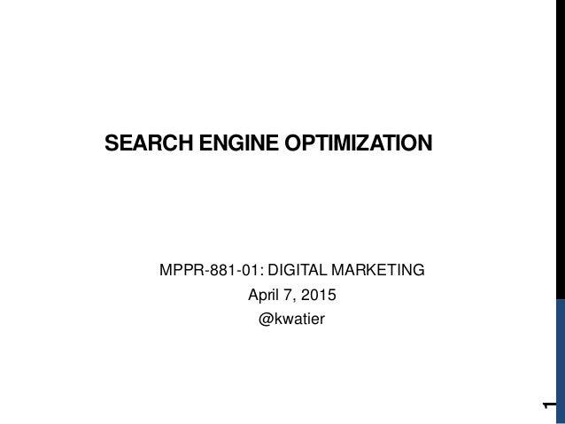 MPPR-881-01: DIGITAL MARKETING April 7, 2015 @kwatier SEARCH ENGINE OPTIMIZATION 1