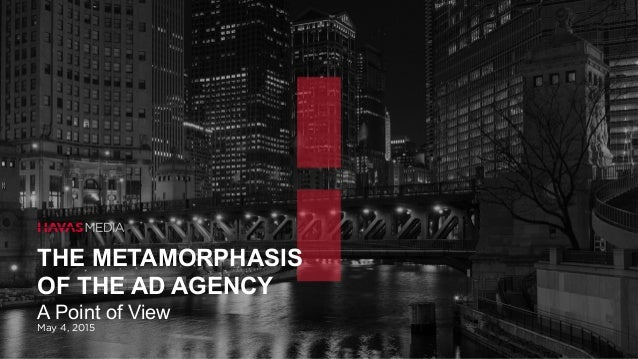 THE METAMORPHASIS OF THE AD AGENCY A Point of View May 4, 2015