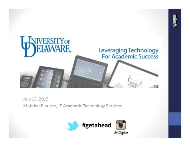 July15,2015 MathieuPlourde,ITAcademicTechnologyServices #getahead