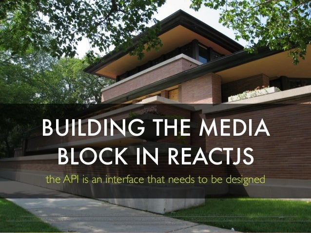BUILDING THE MEDIA BLOCK IN REACTJS the API is an interface that needs to be designed https://www.flickr.com/photos/darpi/2...