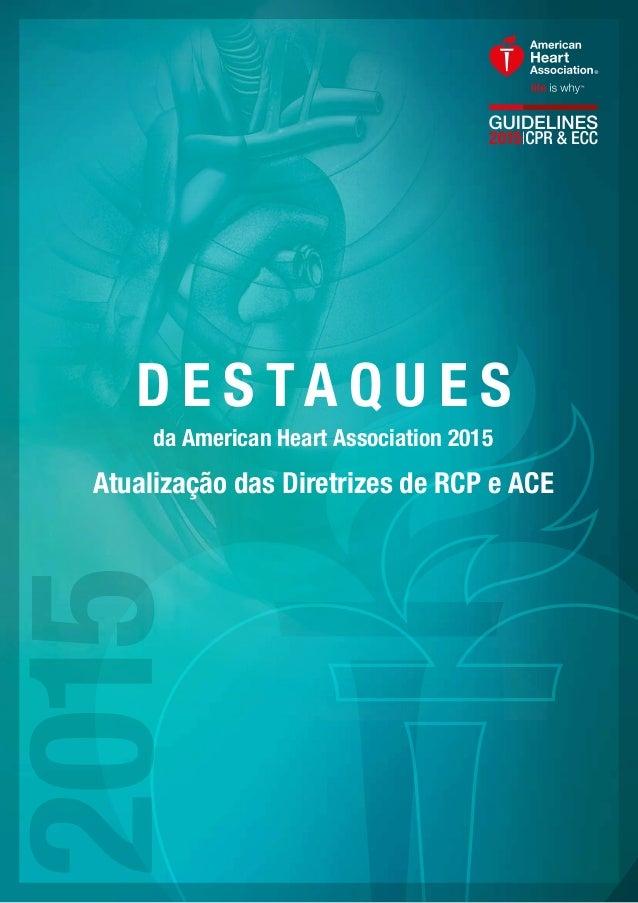 D E S TA Q U E S da American Heart Association 2015 Atualização das Diretrizes de RCP e ACE