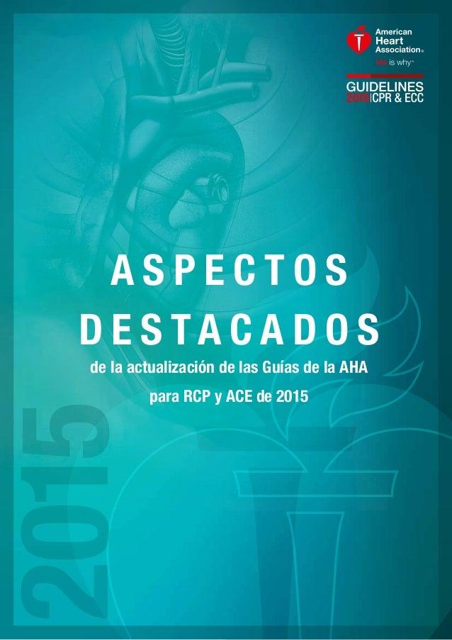 A S P E C T O S D E S TA C A D O S de la actualización de las Guías de la AHA para RCP y ACE de 2015