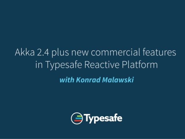 Akka 2.4.x and Commercial Features 1 September 2015 Akka 2.4 and RP commercial features with Konrad `@ktosopl` Malawski