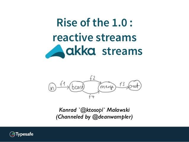 Konrad 'ktoso' Malawski GeeCON 2014 @ Kraków, PL Konrad `@ktosopl` Malawski (Channeled by @deanwampler) streams Rise of th...