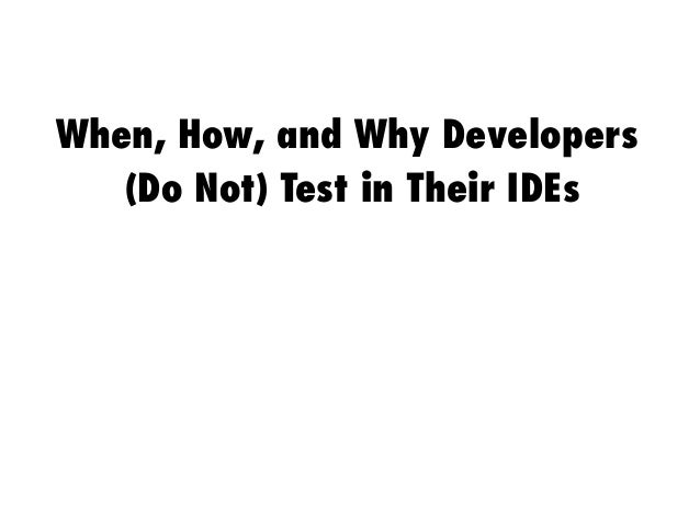 When, How, and Why Developers (Do Not) Test in Their IDEs