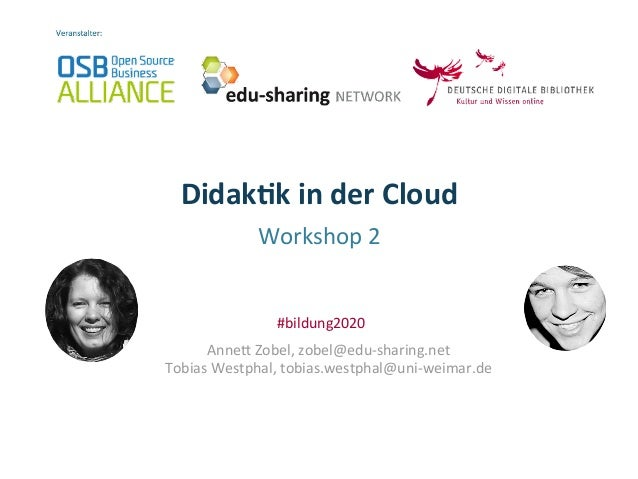Didak&k	   in	   der	   Cloud	   	    Workshop	   2	    Anne-	   Zobel,	   zobel@edu-­‐sharing.net	    Tobias	   Westphal,...