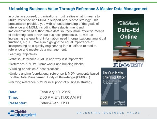 Copyright 2013 by Data Blueprint Unlocking Business Value Through Reference & Master Data Management In order to succeed, ...