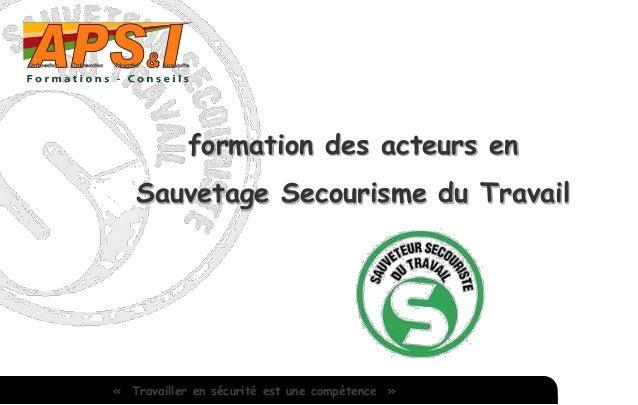 formation des acteurs en Sauvetage Secourisme du Travail « Travailler en sécurité est une compétence »