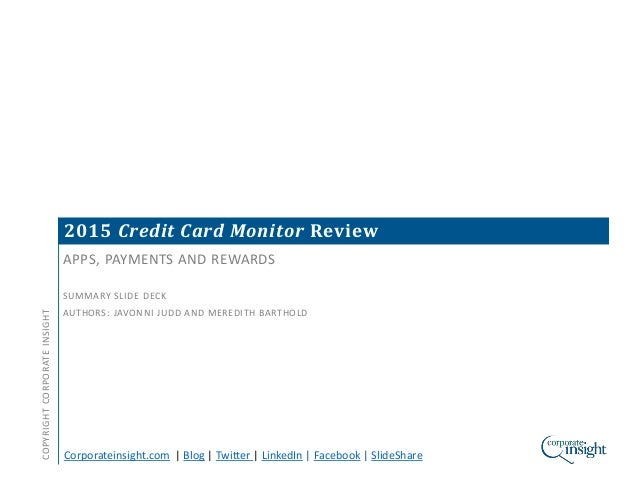 2015 Credit Card Monitor Review APPS, PAYMENTS AND REWARDS SUMMARY SLIDE DECK AUTHORS: JAVONNI JUDD AND MEREDITH BARTHOLD ...