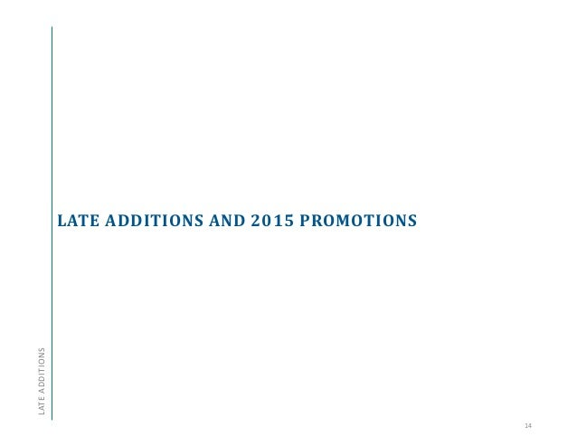 LATE ADDITIONS AND 2015 PROMOTIONS 14 LATEADDITIONS