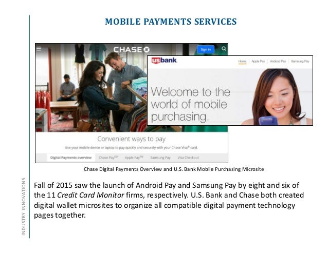 MOBILE PAYMENTS SERVICESINDUSTRYINNOVATIONS Fall of 2015 saw the launch of Android Pay and Samsung Pay by eight and six of...