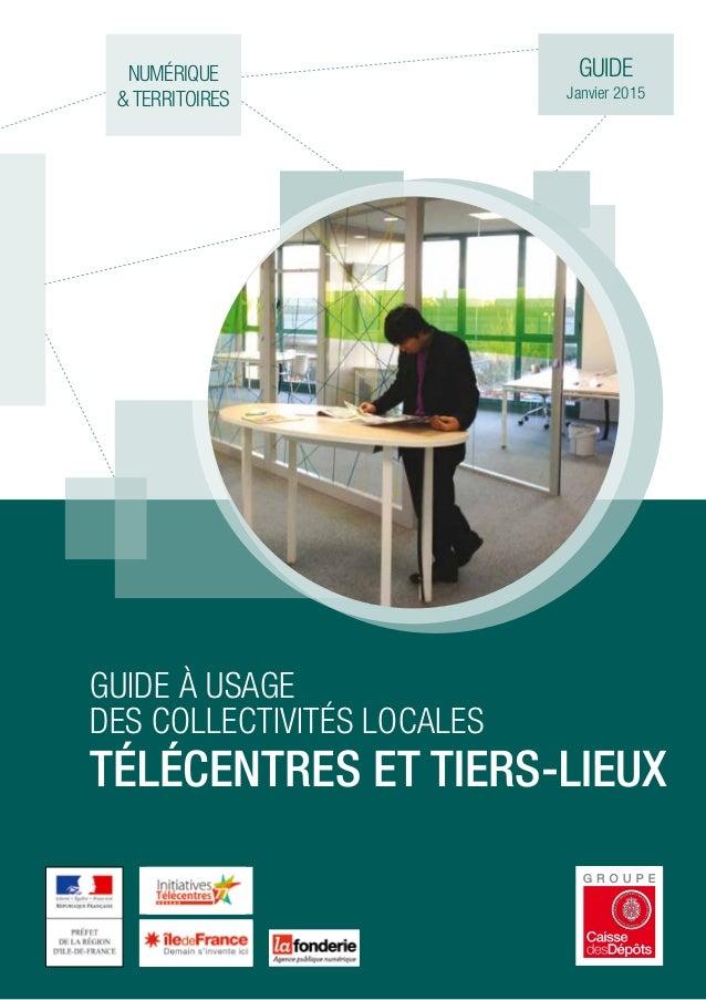 1 éditorial GUIDE Janvier 2015 numérique & territoires Guide à usage des collectivités locales Télécentres et tiers-lieux