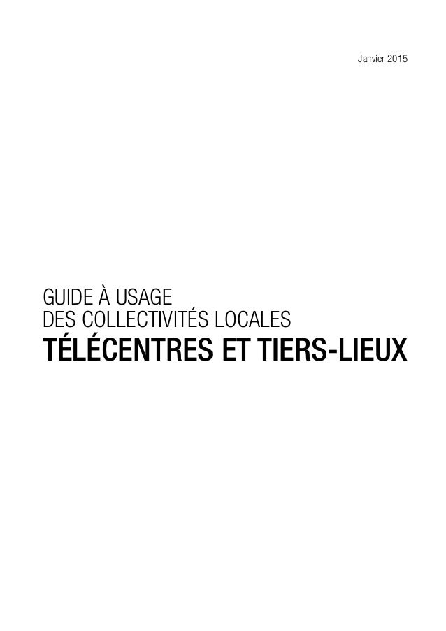 4 Guide à usage des collectivités locales Télécentres et tiers-lieux éDITO...................................................