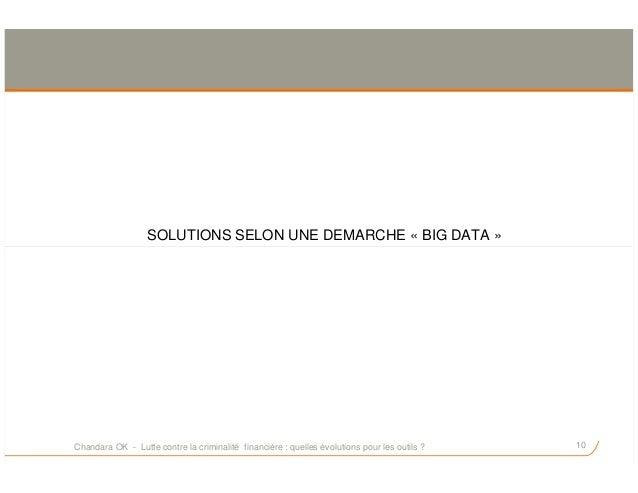 SOLUTIONS SELON UNE DEMARCHE « BIG DATA » 10Chandara OK - Lutte contre la criminalité financière : quelles évolutions pour...