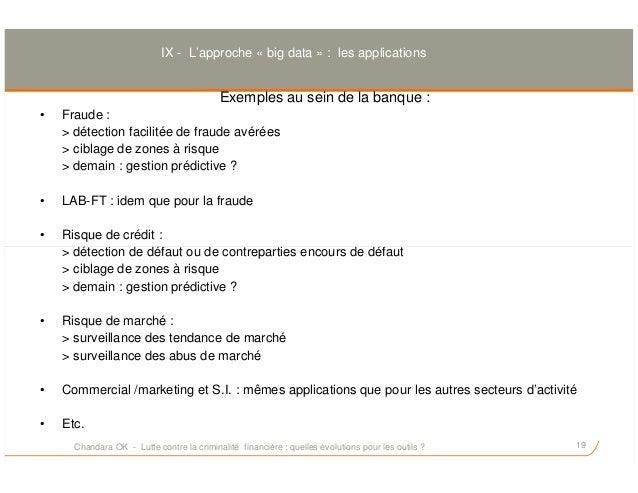 Exemples au sein de la banque : • Fraude : > détection facilitée de fraude avérées > ciblage de zones à risque > demain : ...