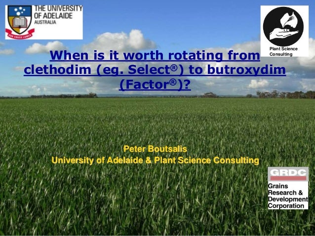 Life Impact The University of Adelaide When is it worth rotating from clethodim (eg. Select®) to butroxydim (Factor®)? Pet...