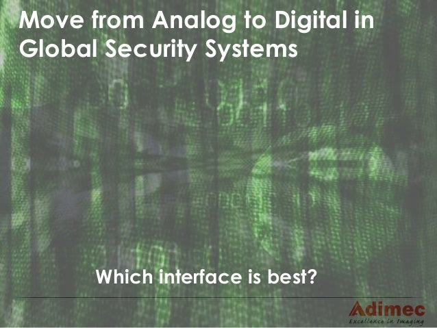 1 Move from Analog to Digital in Global Security Systems Which interface is best?