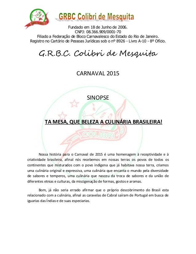 Fundado em 18 de Junho de 2006.  CNPJ: 08.366.909/0001-70  Filiado a Federação de Bloco Carnavalesco do Estado do Rio de J...