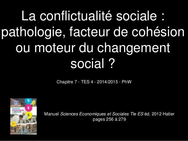 La conflictualité sociale : pathologie, facteur de cohésion ou moteur du changement social ? Chapitre 7 - TES 4 - 2014/201...