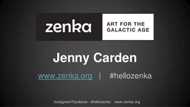 Instagram/Facebook - #hellozenka www.zenka.org Jenny Carden www.zenka.org   #hellozenka