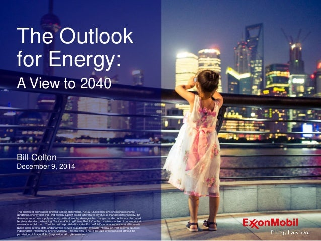 This presentation includes forward-looking statements. Actual future conditions (including economic conditions, energy dem...