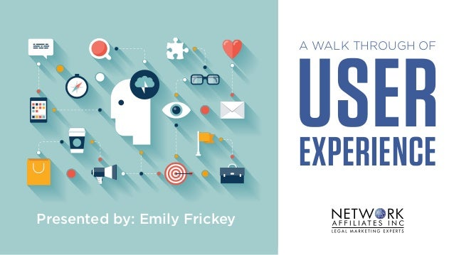 Presented by: Emily Frickey A WALK THROUGH OF USEREXPERIENCE