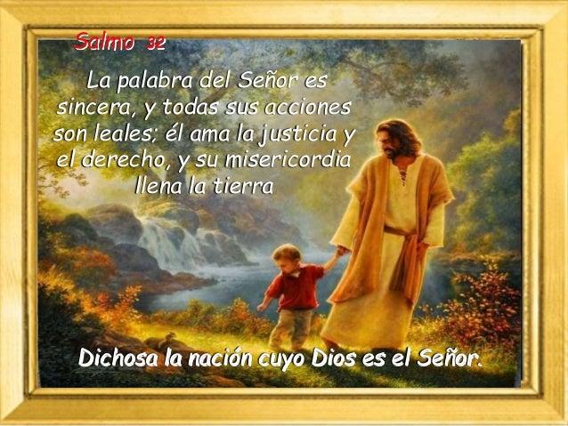 Los ojos del Señor están puestos en sus fieles, en los que esperan en su misericordia, para librar sus vidas de la muerte ...