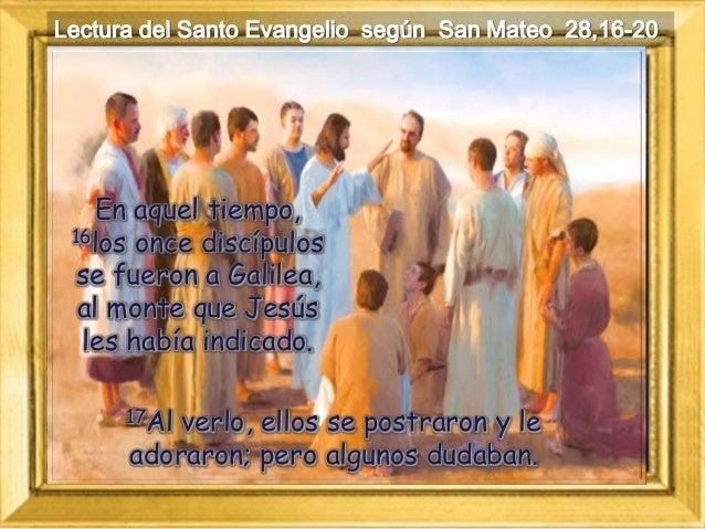 Lectura del Santo Evangelio según San Mateo 28,16-20 En aquel tiempo, 16los once discípulos se fueron a Galilea, al monte ...