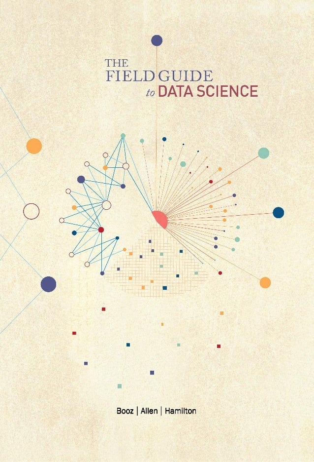 DATA SCIENCEto THE FIELD GUIDE S E C O N D E D I T I O N © COPYRIGHT 2015 BOOZ ALLEN HAMILTON INC. ALL RIGHTS RESERVED.