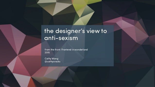 @cathycracks the designer's view to anti-sexism from the front: Frontend in wonderland 2015 Cathy Wang @cathycracks