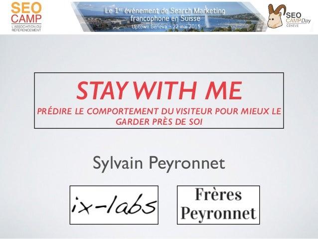 STAY WITH ME PRÉDIRE LE COMPORTEMENT DU VISITEUR POUR MIEUX LE GARDER PRÈS DE SOI Sylvain Peyronnet!