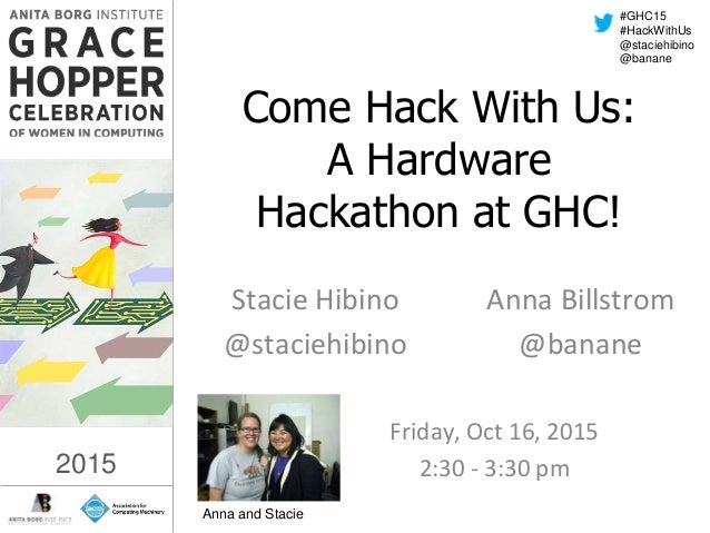 2015 #GHC15 #HackWithUs @staciehibino @banane Come Hack With Us: A Hardware Hackathon at GHC! Stacie Hibino @staciehibino ...