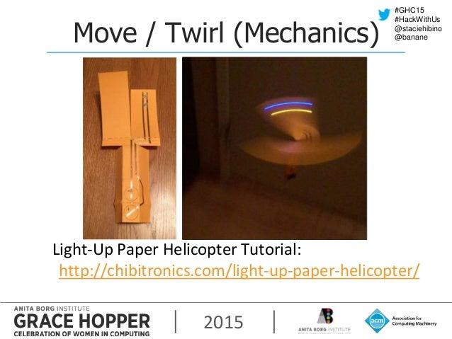 2015 #GHC15 #HackWithUs @staciehibino @bananeMove / Twirl (Mechanics) Light-Up Paper Helicopter Tutorial: http://chibitron...