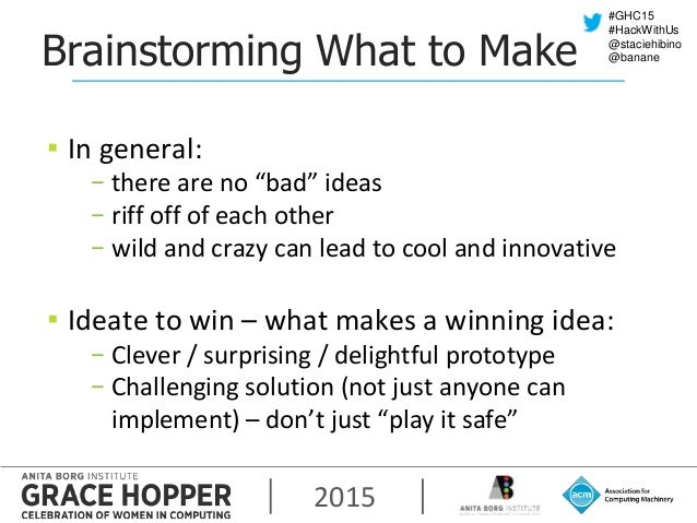 """2015 #GHC15 #HackWithUs @staciehibino @bananeBrainstorming What to Make ▪ In general: − there are no """"bad"""" ideas − riff of..."""