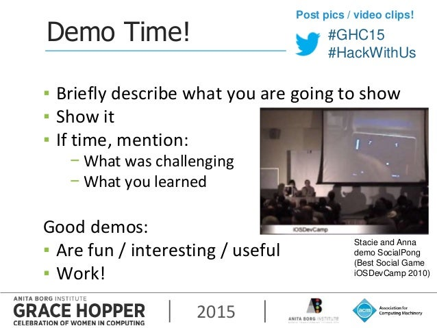 2015 #GHC15 #HackWithUs @staciehibino @bananeDemo Time! ▪ Briefly describe what you are going to show ▪ Show it ▪ If time,...