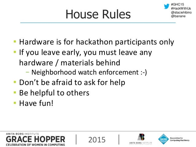 2015 #GHC15 #HackWithUs @staciehibino @bananeHouse Rules ▪ Hardware is for hackathon participants only ▪ If you leave earl...