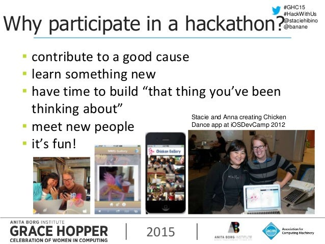 2015 #GHC15 #HackWithUs @staciehibino @bananeWhy participate in a hackathon? ▪ contribute to a good cause ▪ learn somethin...