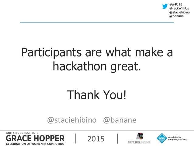 2015 #GHC15 #HackWithUs @staciehibino @banane Participants are what make a hackathon great. Thank You! @staciehibino @bana...