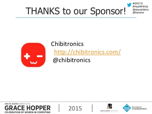 2015 #GHC15 #HackWithUs @staciehibino @bananeTHANKS to our Sponsor! Chibitronics http://chibitronics.com/ @chibitronics