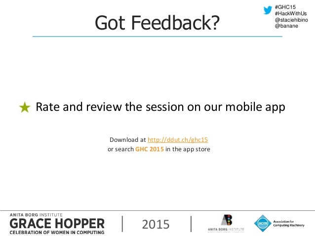 2015 #GHC15 #HackWithUs @staciehibino @bananeGot Feedback? Rate and review the session on our mobile app Download at http:...