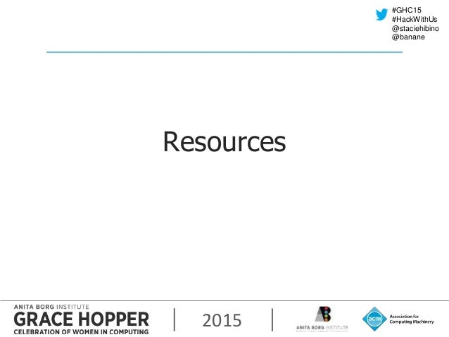 2015 #GHC15 #HackWithUs @staciehibino @banane Resources