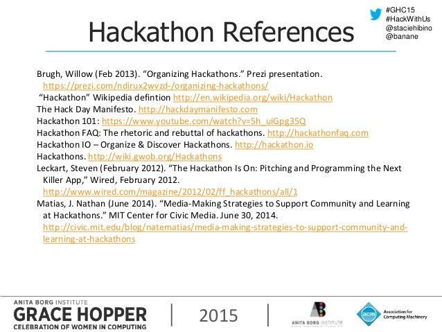 "2015 #GHC15 #HackWithUs @staciehibino @bananeHackathon References Brugh, Willow (Feb 2013). ""Organizing Hackathons."" Prezi..."